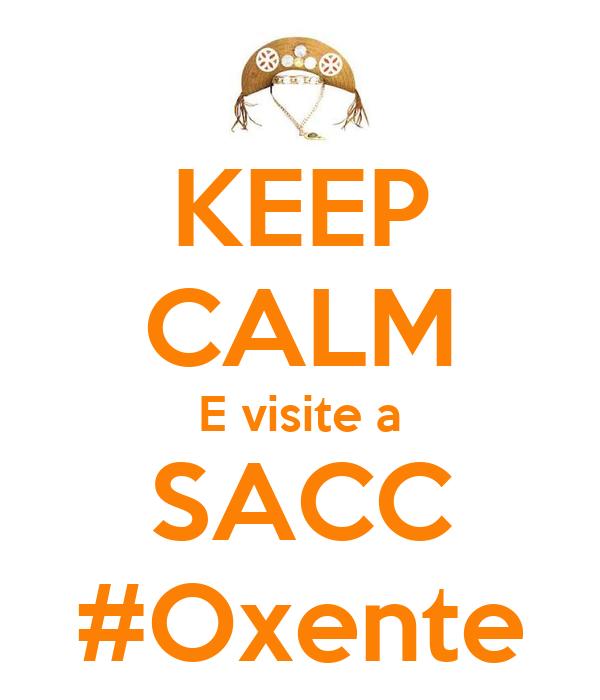 KEEP CALM E visite a SACC #Oxente