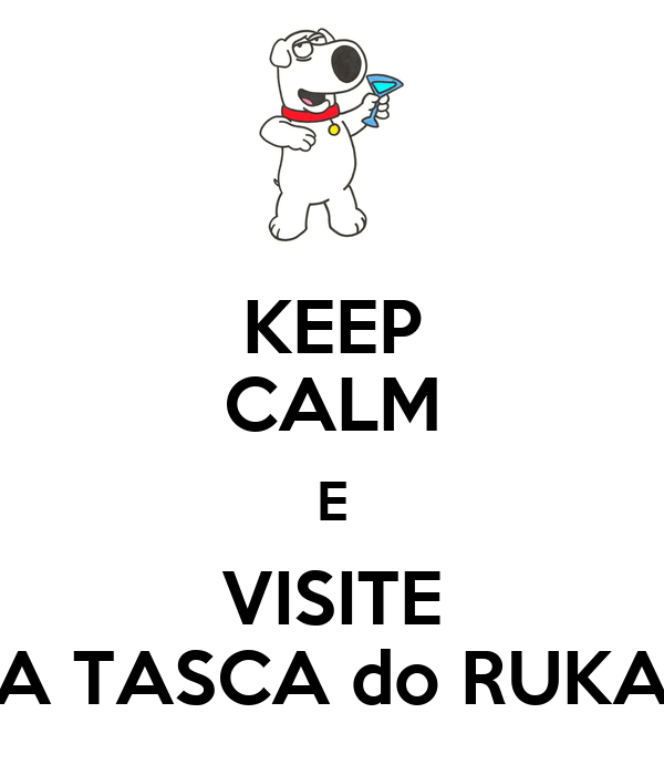 KEEP CALM E VISITE A TASCA do RUKA