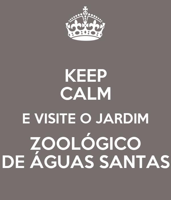 KEEP CALM E VISITE O JARDIM ZOOLÓGICO DE ÁGUAS SANTAS
