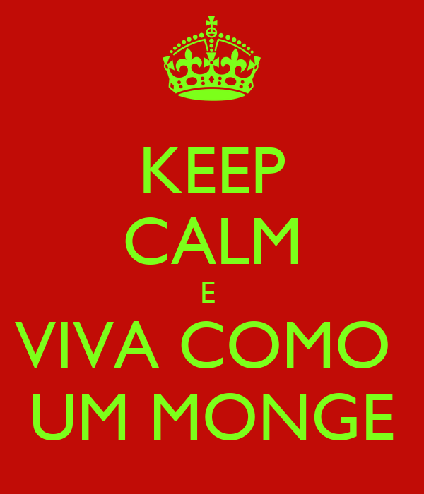 KEEP CALM E  VIVA COMO  UM MONGE