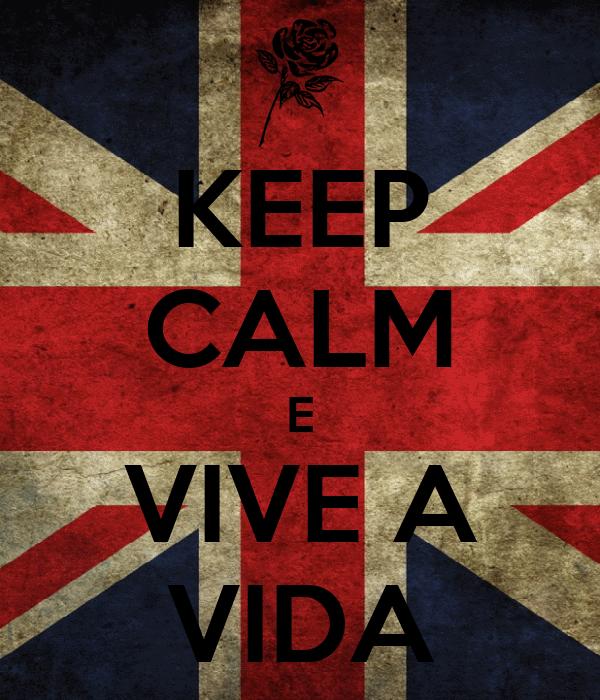 KEEP CALM E VIVE A VIDA
