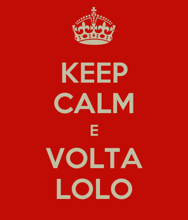 KEEP CALM E VOLTA LOLO