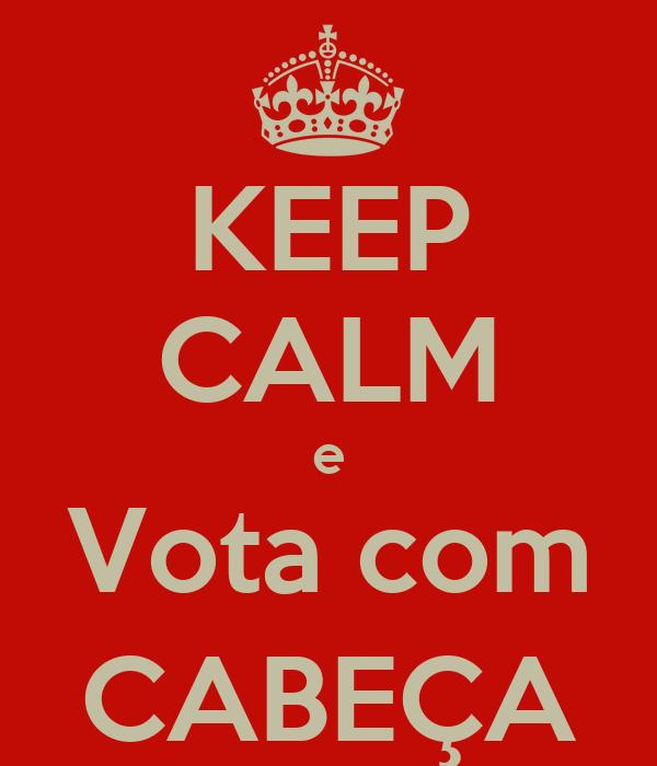 KEEP CALM e Vota com CABEÇA