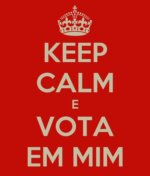 KEEP CALM E VOTA EM MIM