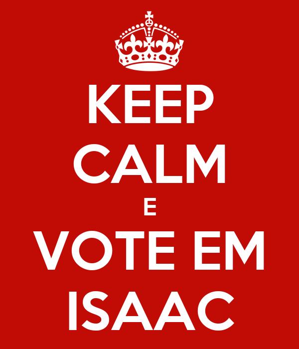 KEEP CALM E VOTE EM ISAAC