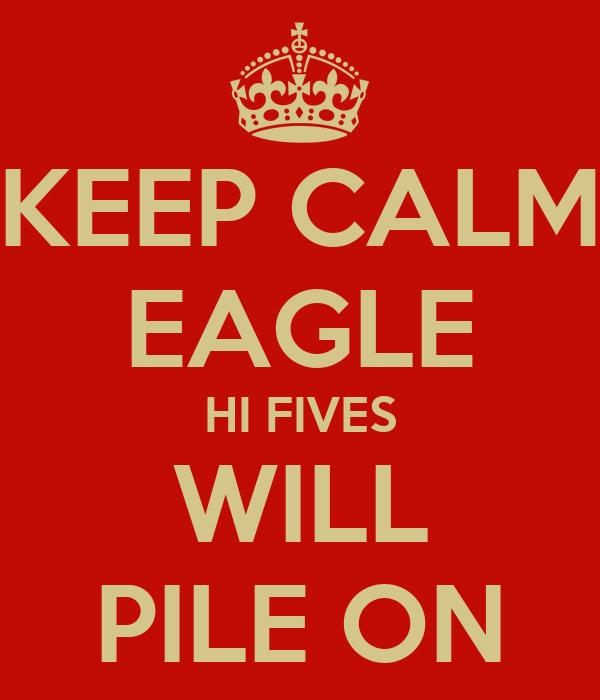 KEEP CALM EAGLE HI FIVES WILL PILE ON
