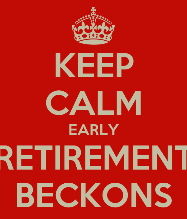 KEEP CALM EARLY RETIREMENT BECKONS
