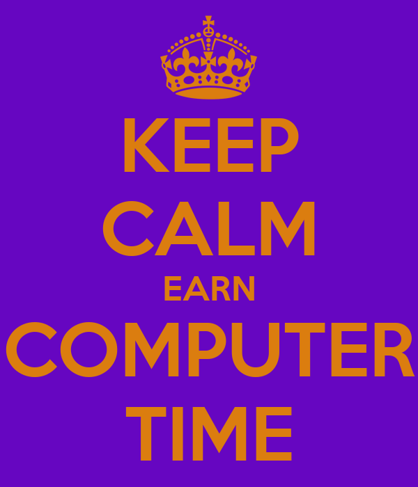 KEEP CALM EARN COMPUTER TIME