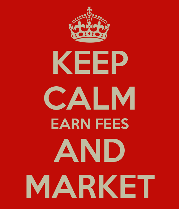 KEEP CALM EARN FEES AND MARKET