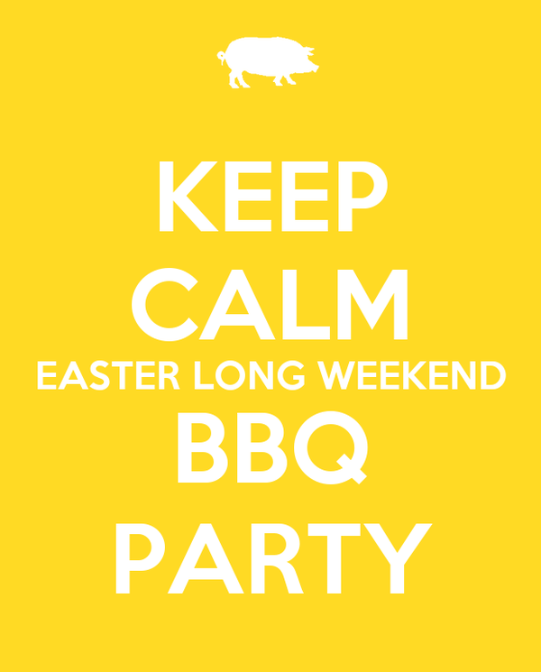 KEEP CALM EASTER LONG WEEKEND BBQ PARTY