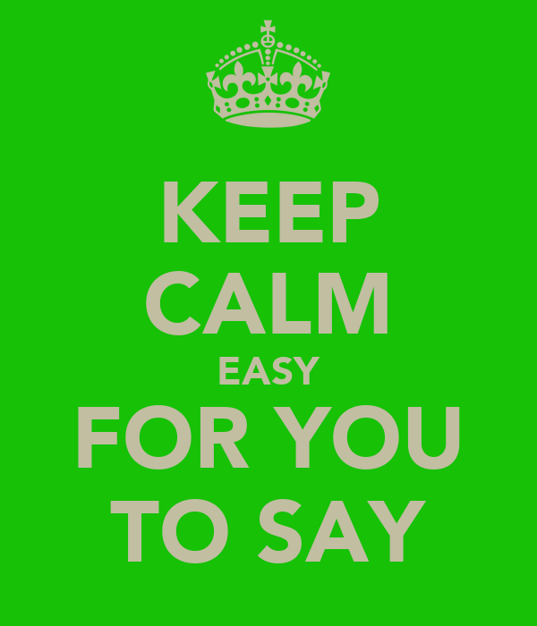 KEEP CALM EASY FOR YOU TO SAY