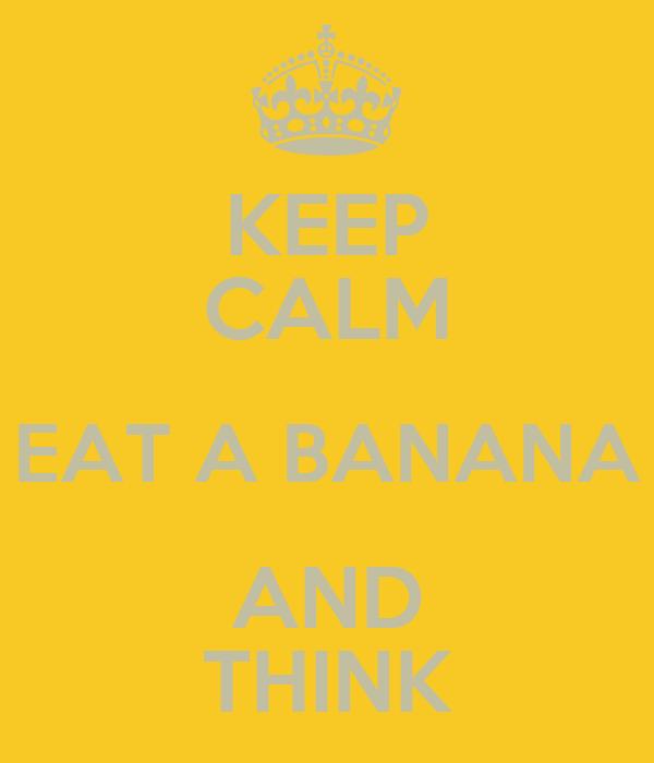 KEEP CALM EAT A BANANA AND THINK