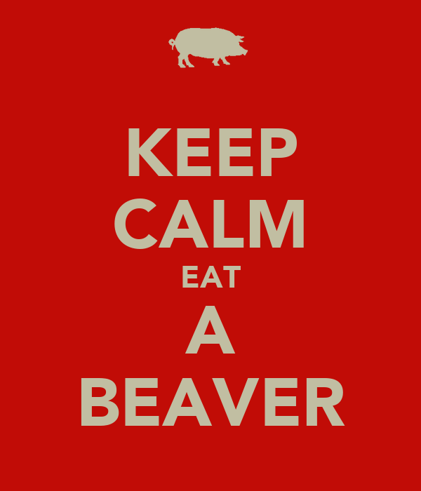 KEEP CALM EAT A BEAVER