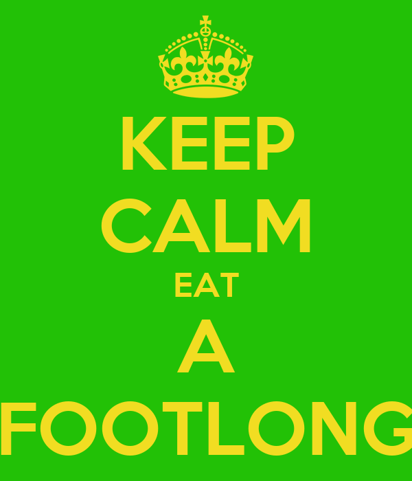 KEEP CALM EAT A FOOTLONG