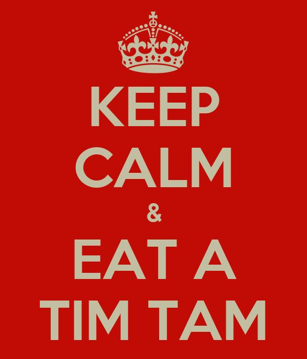 KEEP CALM & EAT A TIM TAM