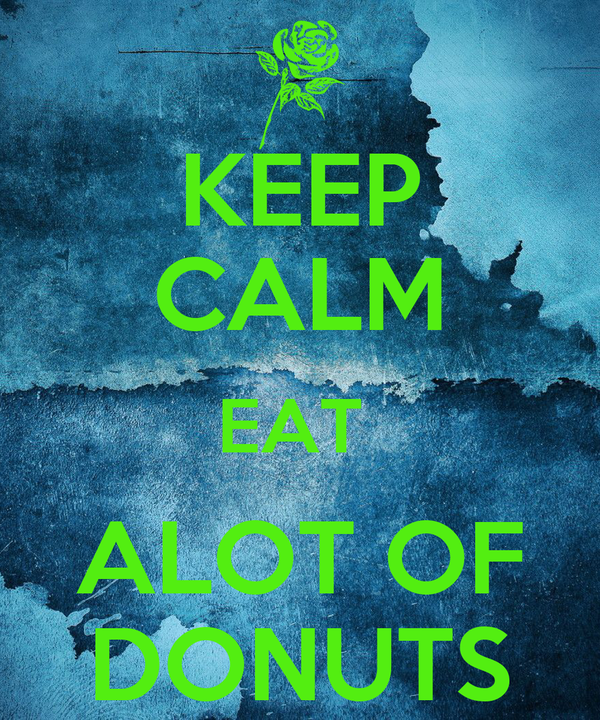 KEEP CALM EAT  ALOT OF DONUTS