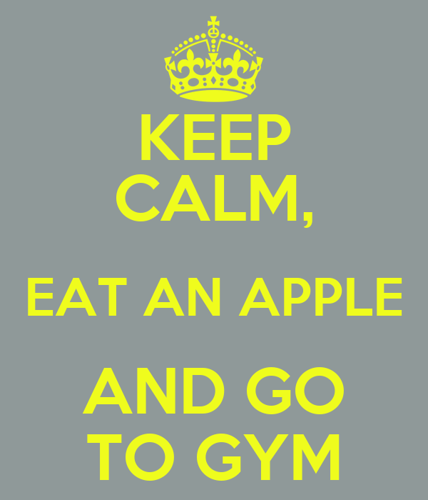 KEEP CALM, EAT AN APPLE AND GO TO GYM