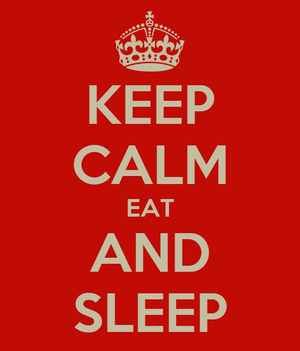 KEEP CALM EAT AND SLEEP