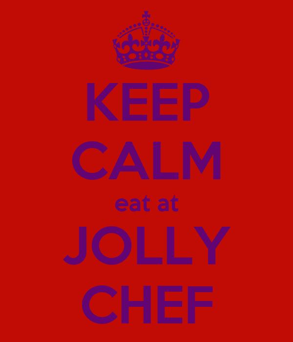 KEEP CALM eat at JOLLY CHEF