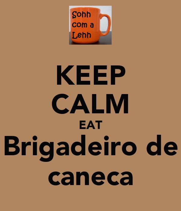 KEEP CALM EAT Brigadeiro de caneca