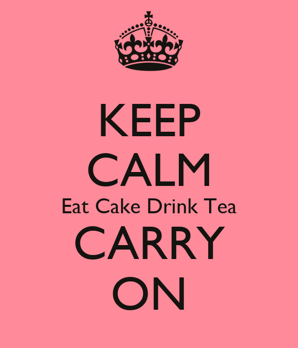 KEEP CALM Eat Cake Drink Tea CARRY ON