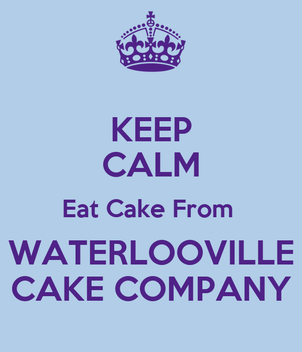 KEEP CALM Eat Cake From  WATERLOOVILLE CAKE COMPANY