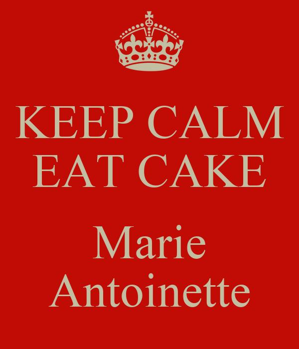 KEEP CALM EAT CAKE  Marie Antoinette
