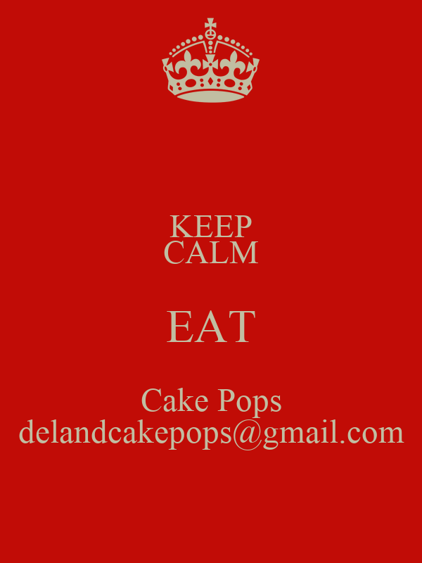 KEEP CALM EAT Cake Pops delandcakepops@gmail.com