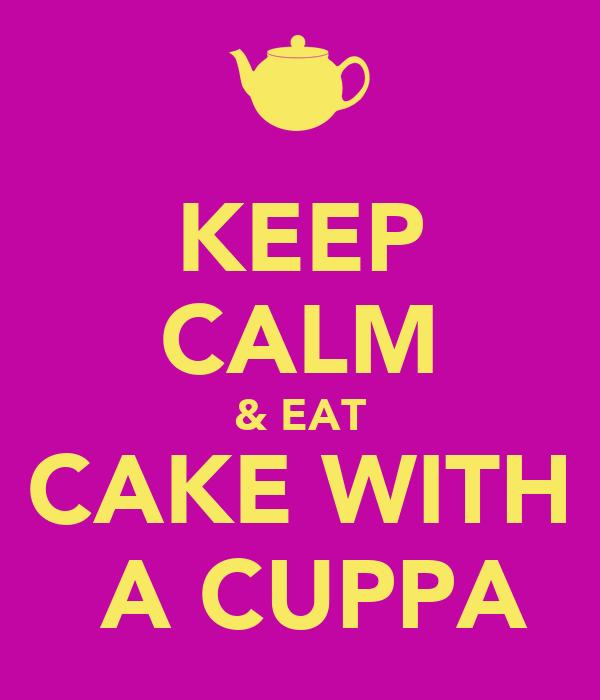 KEEP CALM & EAT CAKE WITH  A CUPPA