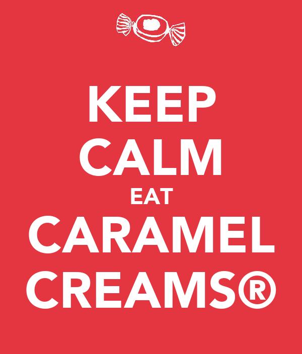 KEEP CALM EAT CARAMEL CREAMS®
