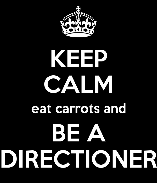 KEEP CALM eat carrots and BE A DIRECTIONER