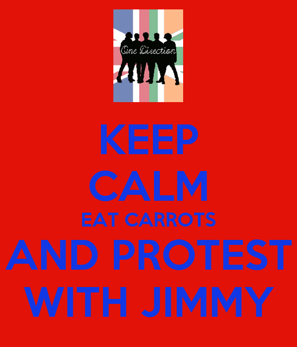 KEEP CALM EAT CARROTS AND PROTEST WITH JIMMY