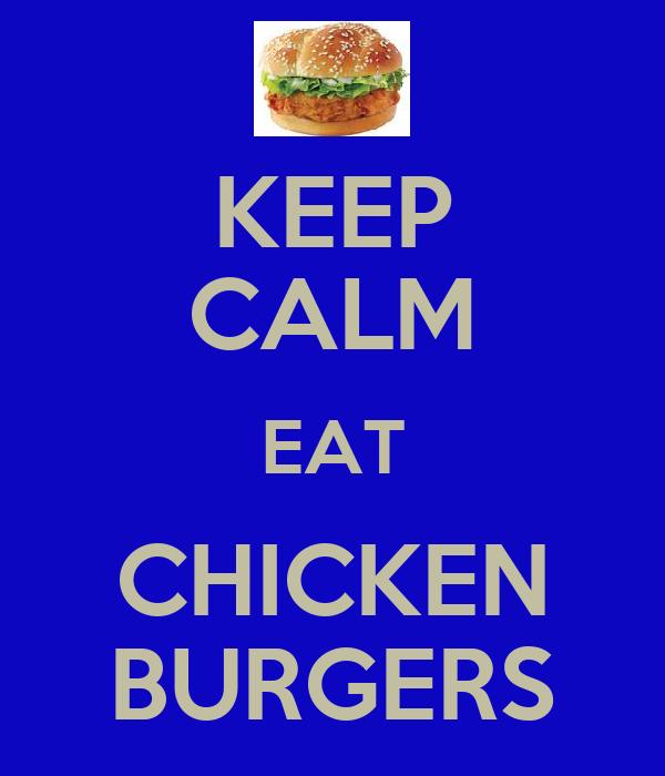 KEEP CALM EAT CHICKEN BURGERS