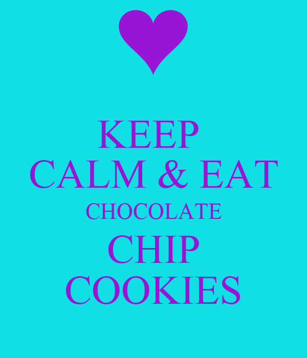 KEEP  CALM & EAT CHOCOLATE CHIP COOKIES