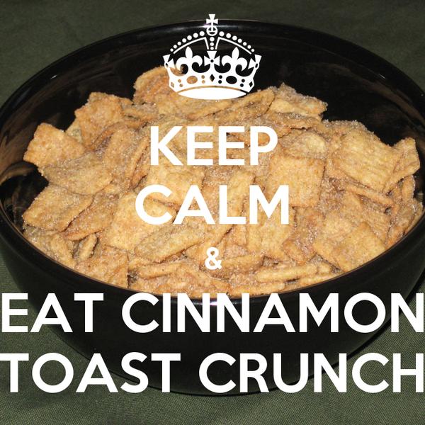 KEEP CALM & EAT CINNAMON TOAST CRUNCH