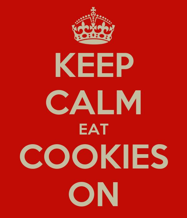 KEEP CALM EAT COOKIES ON