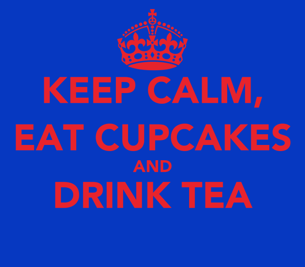 KEEP CALM, EAT CUPCAKES AND DRINK TEA