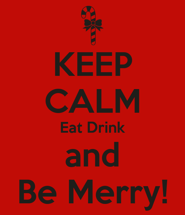 KEEP CALM Eat Drink and Be Merry!