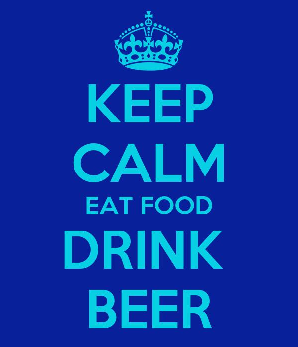 KEEP CALM EAT FOOD DRINK  BEER