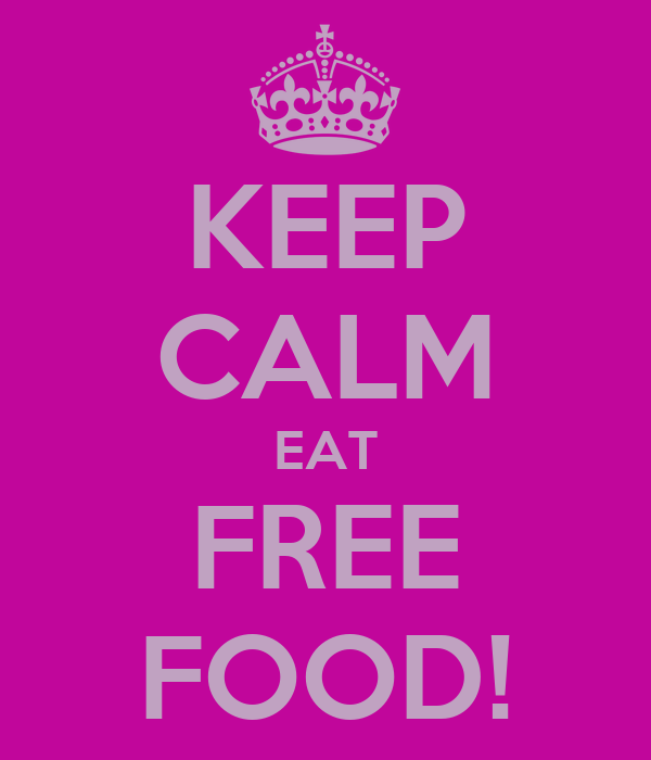 KEEP CALM EAT FREE FOOD!