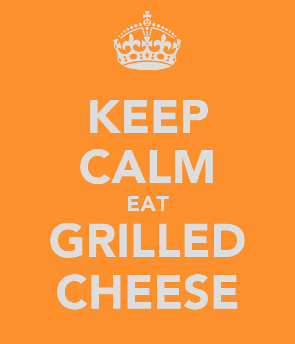 KEEP CALM EAT GRILLED CHEESE
