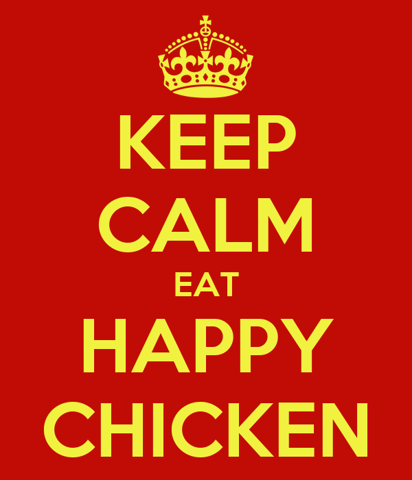 KEEP CALM EAT HAPPY CHICKEN