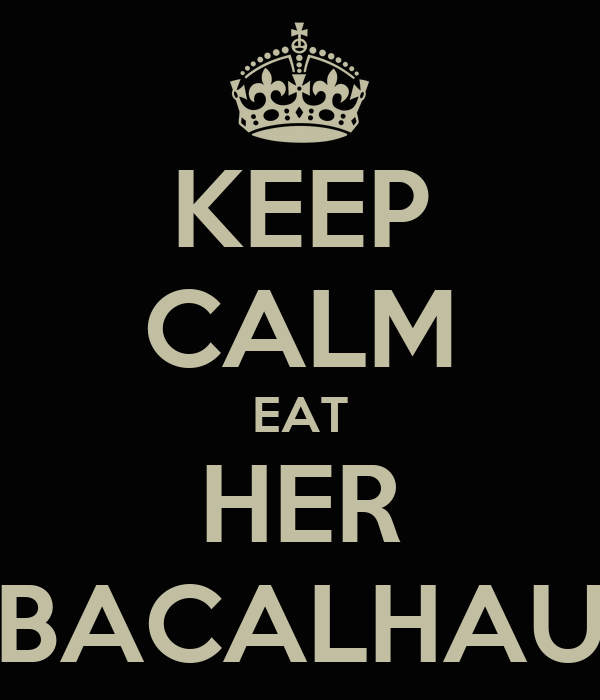 KEEP CALM EAT HER BACALHAU