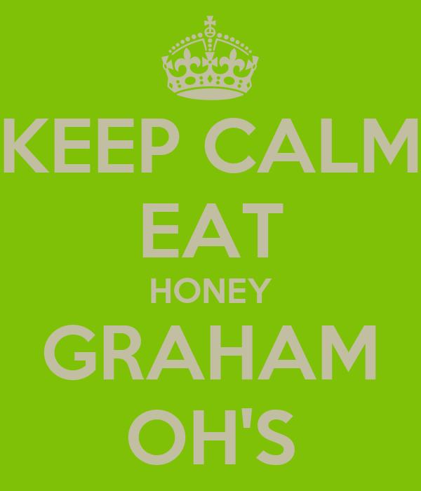 KEEP CALM EAT HONEY GRAHAM OH'S