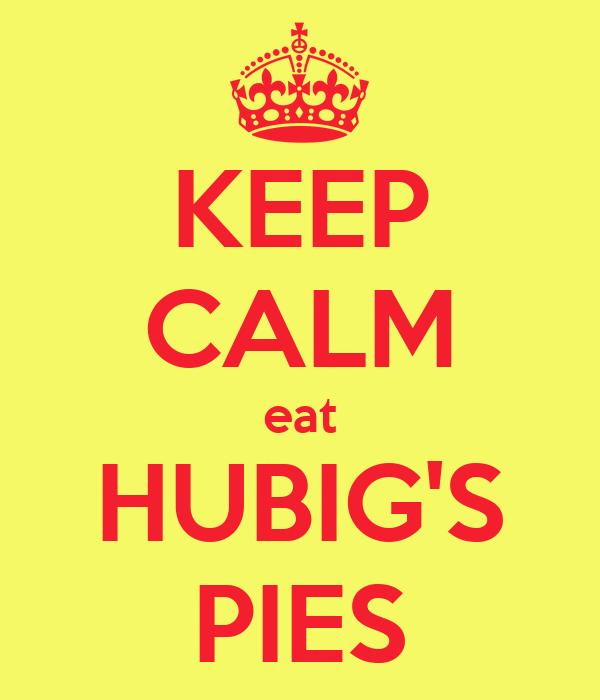 KEEP CALM eat HUBIG'S PIES