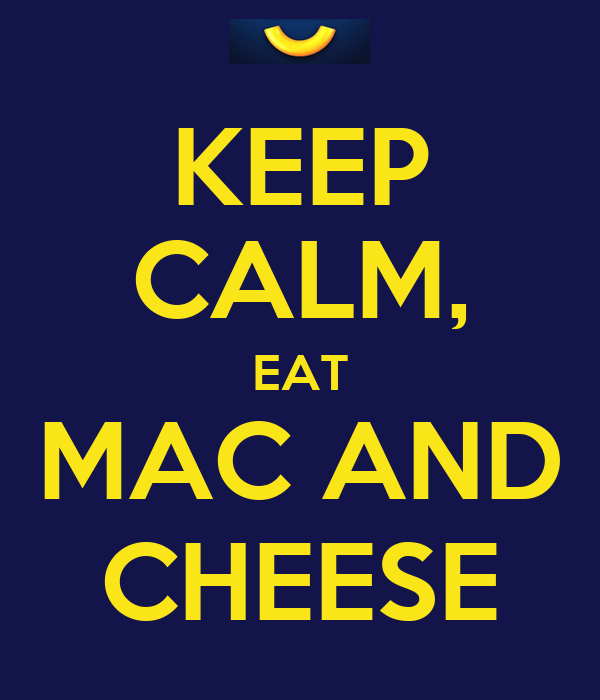 KEEP CALM, EAT MAC AND CHEESE
