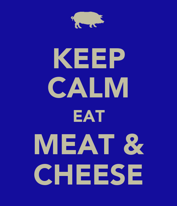 KEEP CALM EAT MEAT & CHEESE