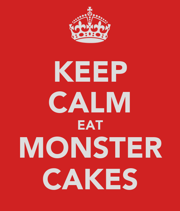 KEEP CALM EAT MONSTER CAKES