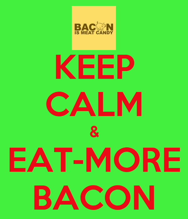 KEEP CALM & EAT-MORE BACON