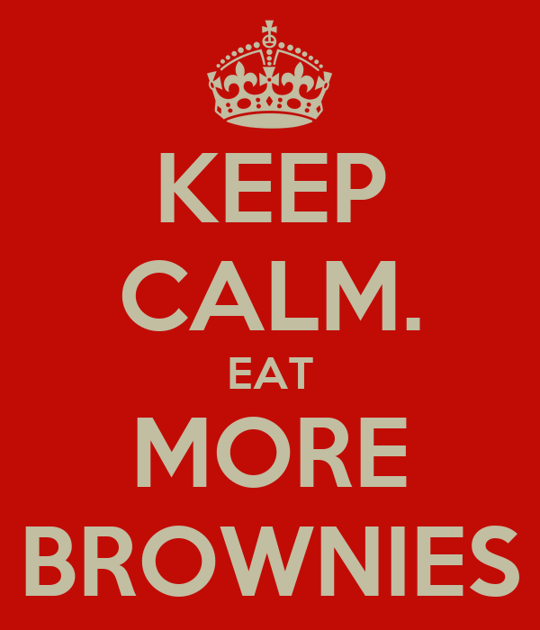 KEEP CALM. EAT MORE BROWNIES